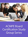ACMPE Board Certification Study Group Series