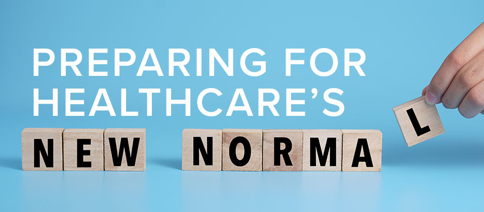 Preparing For Healthcare S New Normal Managing And Leading