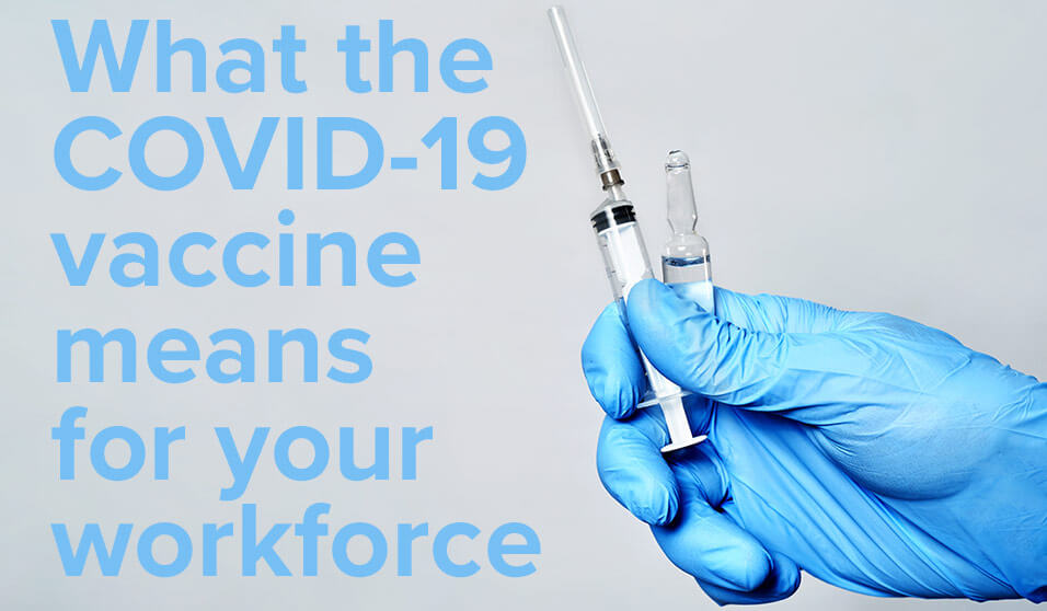 What the COVID-19 vaccine means for your workforce
